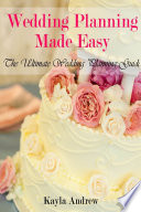 Wedding Planning Made Easy The Ultimate Wedding Planning Guide