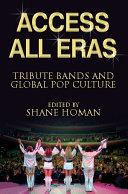 EBOOK  Access All Eras  Tribute Bands and Global Pop Culture