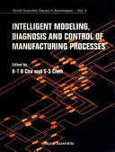 Intelligent Modeling  Diagnosis and Control of Manufacturing Processes