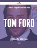 The Most Comprehensive Guide Yet of Tom Ford - 116 Things You Did Not Know