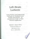 Left-brain Lutherie  : Using Physics and Engineering Concepts for Building Guitar Family Instruments : an Introductory Guide to Their Practical Application
