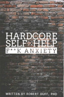 Hardcore self help : f**k anxiety