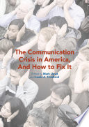 The Communication Crisis in America  And How to Fix It