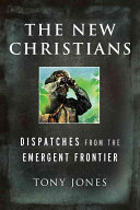 The new Christians: dispatches from the emergent frontier