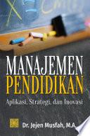 Manajemen Pendidikan Aplikasi, Strategi, dan Inovasi