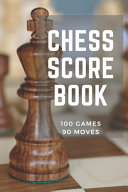 Chess Score Book 100 Games 90 Moves