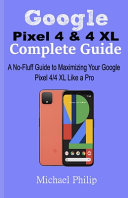 Google Pixel 4 & 4 XL Complete Guide
