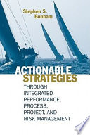 Actionable Strategies Through Integrated Performance, Process, Project, and Risk Management