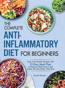 The Complete Anti Inflammatory Diet For Beginners Easy And Healthy Recipes With 21 Day Meal Plan To Reduce Inflammatory And Make You Feel Better Than