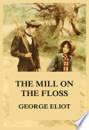 """The Mill on the Floss: eBook Edition"" by George Eliot"