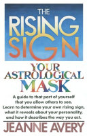 The Rising Sign: Your Astrological Mask - Jeanne Avery