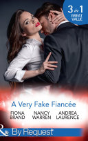 A Very Fake Fiancée: The Fiancée Charade / My Fake Fiancée / A Very Exclusive Engagement (Mills & Boon By Request)