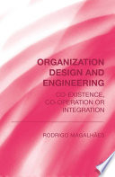 Organization Design and Engineering  : Co-existence, Co-operation or Integration