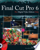 Final Cut Pro 6 For Digital Video Editors Only Book PDF