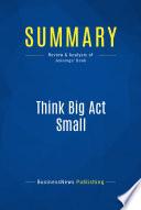 Summary: Think Big Act Small