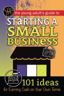 The Young Adult's Guide to Starting a Small Business: 101 Ideas for Earning Cash on Your Own Terms Pdf/ePub eBook