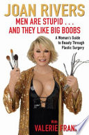 """Men Are Stupid... And They Like Big Boobs: A Woman's Guide to Beauty Through Plastic Surgery"" by Joan Rivers, Valerie Frankel"