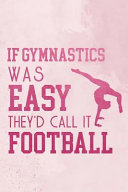 If Gymnastics Was Easy They d Call It Football