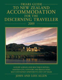 Friars Guide to New Zealand Accommodation for the Discerning Traveller Two Thousand and Nine