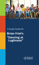 A Study Guide for Brian Friel s  Dancing at Lughnasa