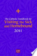 The Catholic Handbook For Visiting The Sick And Homebound 2011 Book PDF