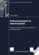 Risikomanagement im Industriebetrieb  : Analyse von Beschaffungs-, Produktions- und Absatzrisiken