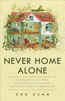 link to Never home alone : from microbes to millipedes, camel crickets, and honeybees, the natural history of where we live in the TCC library catalog
