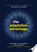 """The Adaptation Advantage: Let Go, Learn Fast, and Thrive in the Future of Work"" by Heather E. McGowan, Chris Shipley, Thomas L. Friedman"