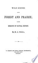Wild Scenes In The Forest And Prairie Or The Romance Of Natural History