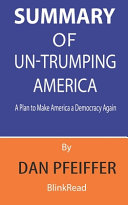 Summary of Un Trumping America By Dan Pfeiffer