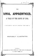 The Rival Apprentices  A Tale of the Riots of 1780  By the Author of    The Young Apprentice        Night Guard      i e  Vane Ireton Saint John      Illustrated