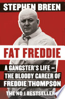 """Fat Freddie: A gangster's life – the bloody career of Freddie Thompson"" by Stephen Breen"