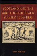 Scotland and the Abolition of Black Slavery, 1756-1838