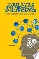Investigating The Pedagogy Of Mathematics  How Do Teachers Develop Their Knowledge