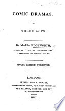 Comic Dramas in three acts     Second edition  etc   With a preface by R  L  Edgeworth