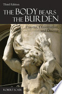 """The Body Bears the Burden: Trauma, Dissociation, and Disease"" by Robert Scaer"