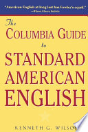 """The Columbia Guide to Standard American English"" by Kenneth G. Wilson"