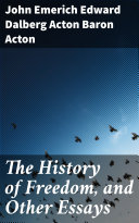 The History of Freedom, and Other Essays [Pdf/ePub] eBook