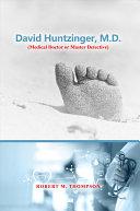 David Huntzinger  M D   Medical Doctor or Master Detective   PB