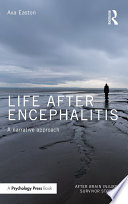 """Life After Encephalitis: A Narrative Approach"" by Ava Easton"