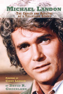 """""""MICHAEL LANDON: THE CAREER AND ARTISTRY OF A TELEVISION GENIUS"""" by David R. Greenland"""