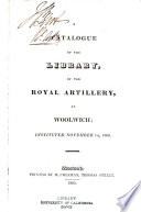Catalogue of the library of the Royal Artillery at Woolwich; instituted November 1st, 1806