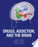 """""""Drugs, Addiction, and the Brain"""" by George F. Koob, Michael A. Arends, Michel Le Moal"""