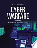 Cyber Warfare  A Documentary and Reference Guide