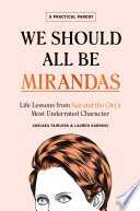 """We Should All Be Mirandas: Life Lessons from Sex and the City's Most Underrated Character"" by Chelsea Fairless, Lauren Garroni"