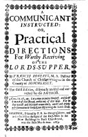 A communicant instructed  or  Practical directions for worthy receiving of the Lords Supper     The third edition  diligently revised and corrected by rhe  sic  author