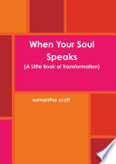 When Your Soul Speaks A Little Book Of Transformation