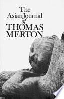 """The Asian Journal of Thomas Merton"" by Thomas Merton, Naomi Burton, Patrick Hart, James Laughlin"