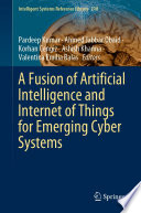 A Fusion of Artificial Intelligence and Internet of Things for Emerging Cyber Systems