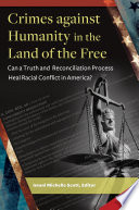 Crimes Against Humanity In The Land Of The Free Can A Truth And Reconciliation Process Heal Racial Conflict In America  Book
